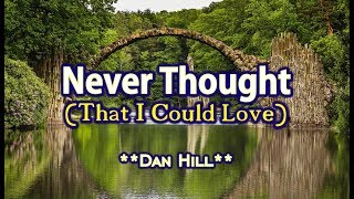 Never Thought (That I Could Love) - Dan Hill (KARAOKE)