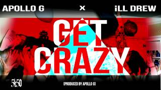 Apollo G - Get Crazy ft iLL Drew