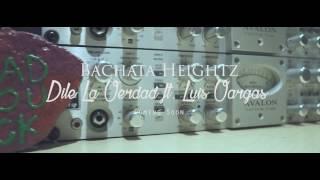 Bachata Heightz - Dile La Verdad ft. Luis Vargas (Preview)