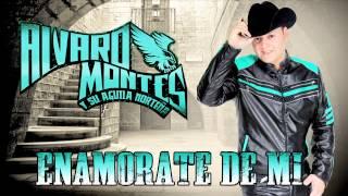 ALVARO MONTES Y SU AGUILA NORTEÑA (ENAMORATE DE MI)  2015