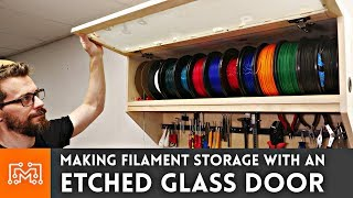 Making Filament Storage with an Etched Glass Door // 3d Printing & Woodworking