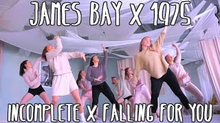 James Bay - Incomplete x 1975 - Falling for You // Choreography