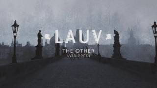 Lauv - The Other (Stripped) [Official Audio]
