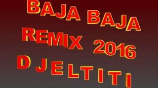 BAJA BAJA REMIX 2016 X DJELTITI