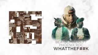 BEATBOMBERS Feat Phoenix RDC - WhatTheF##k