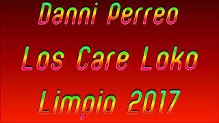 Los Care Loko │(Danni Perreo) Guarapo Limpio 2017 ®