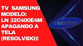 TV Samsung LN 32C400E4M apagando a tela