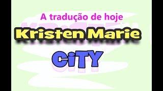 Kristen Marie - City TRADUÇÃO Lucboituva