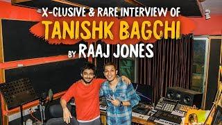 TANISHK BAGCHI - X- CLUSIVE & RARE INTERVIEW BY RAAJ JONES width=