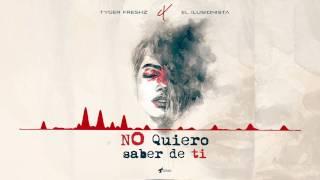 El Ilusionista Ft Tyger Freshz  -  No Quiero Saber De Ti [Official Audio]