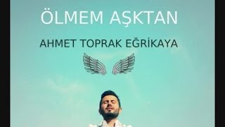 Ahmet Toprak Eğrikaya - Ölmem Aşktan