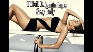 Sexy Body - Pitbull ft. Jennifer Lopez (Official HD Video & New Song 2017)