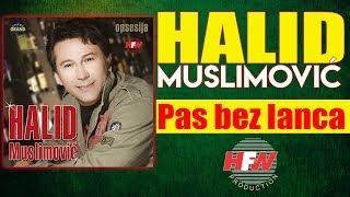 Halid Muslimovic - Pas bez lanca - (Audio 2005) HD