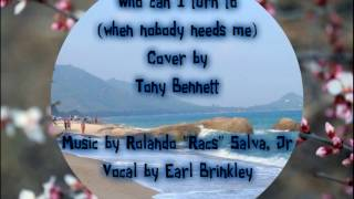 """Who Can I Turn To (When nobody needs me) - Earl Brinkley and Rolando """"RACS"""" Salva, Jr. Version."""