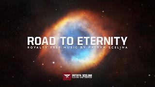 Road To Eternity ( Emotional, Uplifting, Epic )