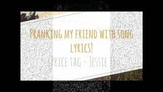 PRANKING MY FRIEND WITH SONG LYRICS! (Jessie J - Price Tag)   Miaa
