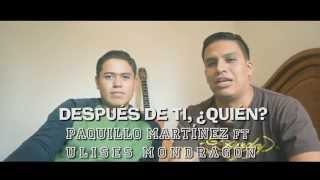 DESPUÉS DE TI ¿QUIÉN? Paquillo Martínez ft Ulises Mondragón
