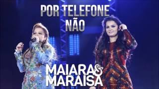 Maiara e Maraisa - Por Telefone Não [LANÇAMENTO 2017]
