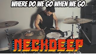 Neck Deep | Where Do We Go When We Go | Drum Cover