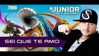 Mc Junior Dance Nacional - SEI QUE TE AMO 2000