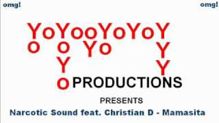 YoYoY Productions Presents: Narcotic Sound feat. Christian D - Mamasita