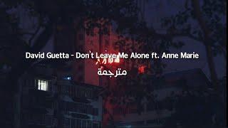 David Guetta - Don't Leave Me Alone ft. Anne-Marie مترجمة