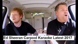 Ed Sheeran Carpool Karaoke 2017