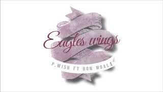 Pwish feat Ron Moala - Eagles Wings [PROD. VICTOR J SEFO]