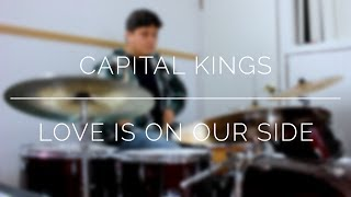 Capital Kings | Love Is On Our Side | Drum Cover