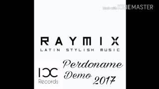 Demo - Perdoname - Ray Mix - 2017