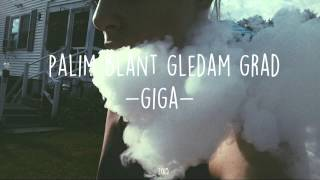 GIGA - Palim blant gledam grad