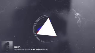 MAKO - Smoke Filled Room (Mike Haden Remix)
