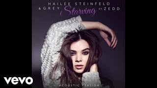 Hailee Steinfeld, Grey - Starving (Acoustic / Audio) ft. Zedd