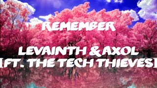 Levianth & Axol - Remember(ft.The Tech Thieves)[Lyrics]
