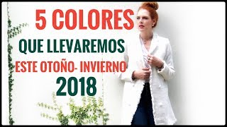LOS 5 COLORES DE MODA OTONO-INVIERNO 2018 QUE DEBES USAR