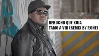 Bebucho Que Kuia   Tamo a vir remix by P one