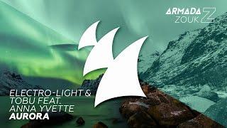 Electro-Light & Tobu feat. Anna Yvette - Aurora