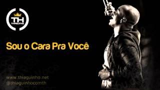 Thiaguinho - Sou O Cara Pra Você ♪♫ Com a Letra (HD)