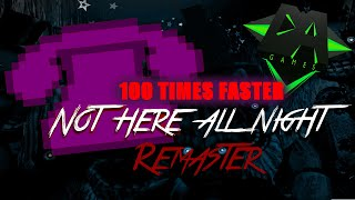 Not Here All Night [Remastered] FNAF SONG 100 TIMES FASTER!!!