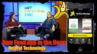 Free Raw Food Recipes App on CTV News, Healthy Lifestyles and Technology!