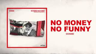 Donnie - No Money No Funny  (Prod by: Murda Beatz) [Official Audio]