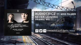 Audiotricz ft. Miss Palmer - Never Leaving [HQ Original]