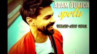Adam Ďurica - Spolu (Deejay-jany Remix) ( 2016 )