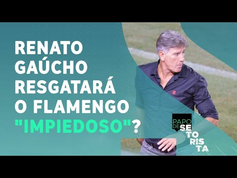Renato Gaúcho GANHOU O VESTIÁRIO e RESGATARÁ o Flamengo que ASSUSTA os rivais?   PAPO DE SETORISTA