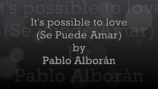 Its Possible To Love (Se Puede Amar) by Pablo Alborán (Lyrics in English)