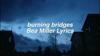 burning bridges || Bea Miller Lyrics