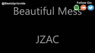 JZAC - Beautiful Mess (Lyrics)