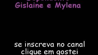 Dependente - Gislaine e Mylena (Legendado)