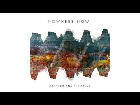 matthew-and-the-atlas-nowhere-now-matthewandtheatlas