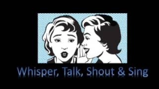 Whisper, Talk, Shout, and Sing
